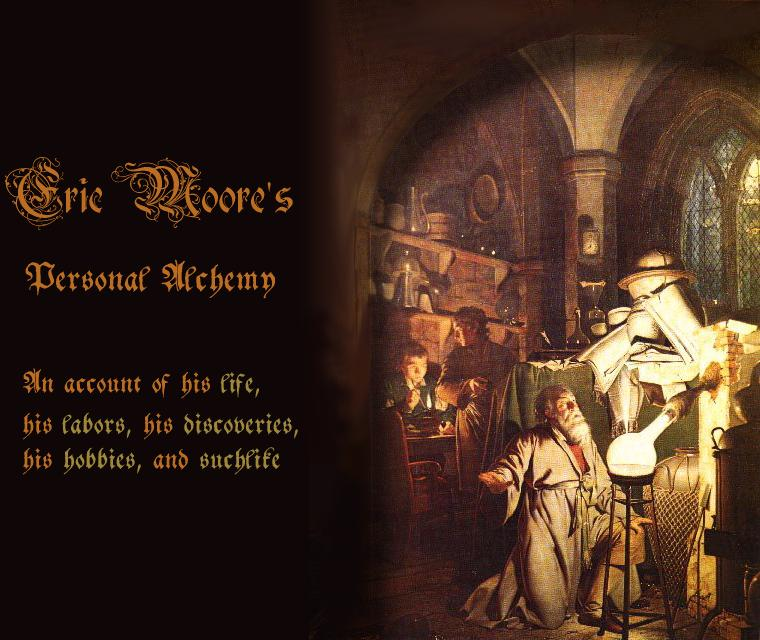 Eric Moore's Personal Alchemy.  An               account of his life, his labors, his discoveries, and suchlike